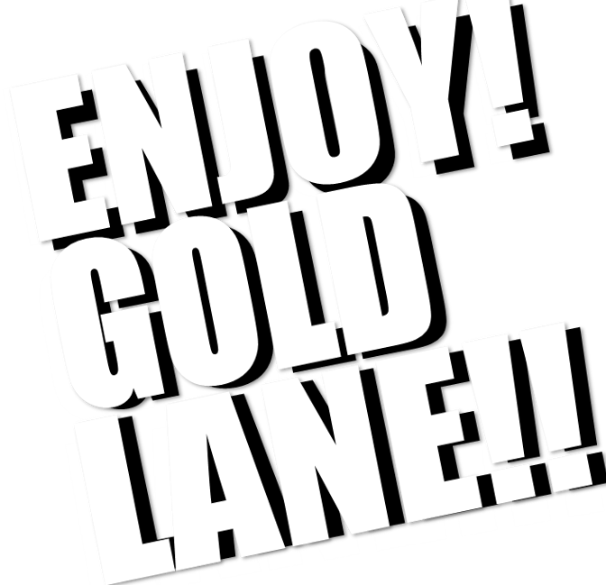 ENJOY!GOLD LANE!!!